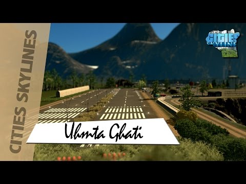 Cities Skylines: Umta Ghati (Part 1) - Mountain Airport