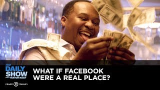 What If Facebook Were a Real Place? | The Daily Show