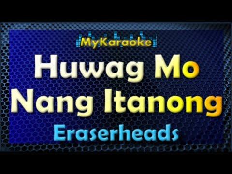 Huwag Mo Nang Itanong - Karaoke version in the style of Eraserheads