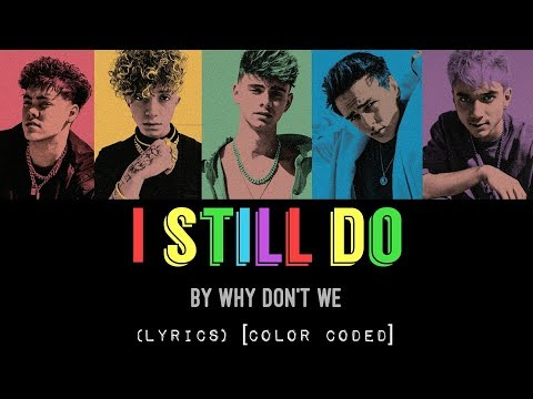 I Still Do - Why Don't We (LYRICS) [Color Coded]