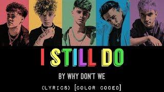 I Still Do - Why Don't We (LYRICS) [Color Coded]