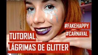 Tutorial Lágrimas de Glitter - Fake Happy #CARNAVAL