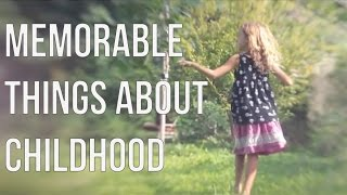 Memorable Things about Childhood