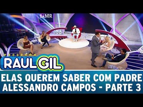 Programa Raul Gil (16/04/16) - Elas Querem Saber Com Padre Alessandro Campos - Parte 3