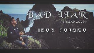 Download Bad Liar (Remake Cover)    Iman Halawa