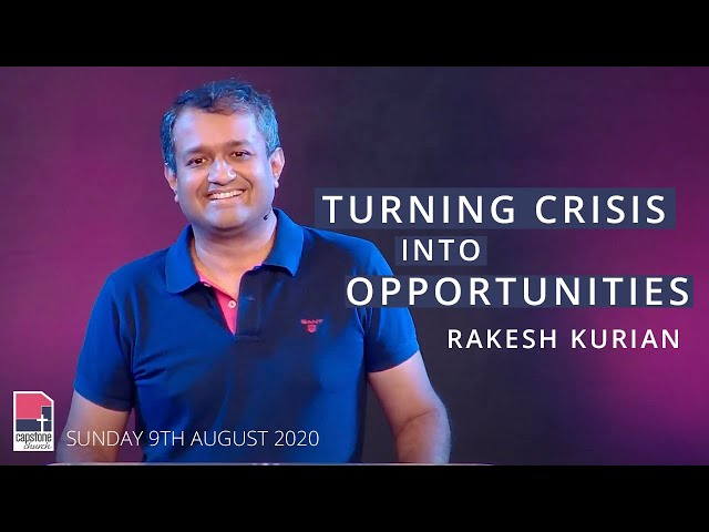 Turning Your Crisis Into Opportunities | Rakesh Kurian | 9th August 2020