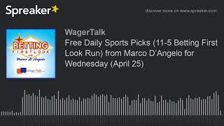 Free Daily Sports Picks (11-5 Betting First Look Run) from Marco D'Angelo for Wednesday (April 25)