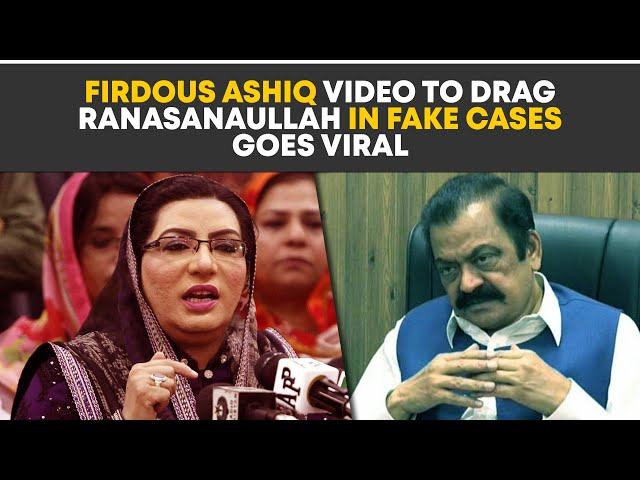Firdous Ashiq Video To Drag Ranasanaullah In Fake Cases Goes Viral