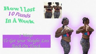 5 Steps To Get Your Weight Loss Back On Track: How I lost Over 10 Pounds In A Week