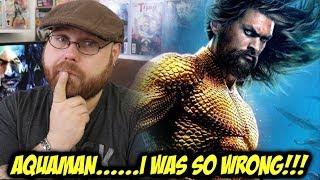Aquaman.....I Was So WRONG!!!