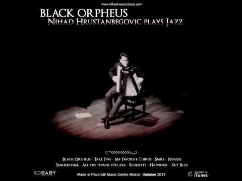 Black Orpheus -  Nihad Hrustanbegovic Plays Jazz - The 5th album Track No.1 - 10th september 2013