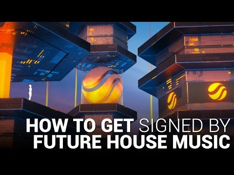 How to Get Signed by FUTURE HOUSE MUSIC! 🎧