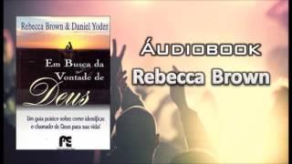 Rebecca Brown - Em busca da vontade de Deus