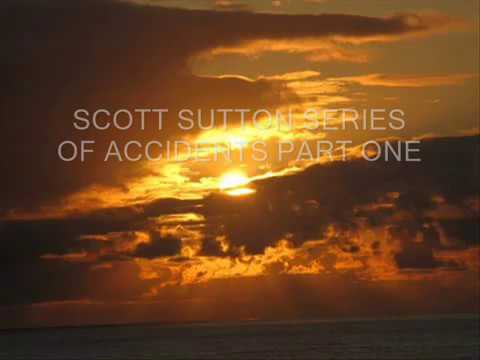 SCOTT SUTTON SERIES OF ACCIDENTS  PART ONE