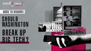 Agree to Disagree: Should Washington Break Up Big Tech?