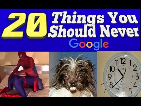 Top 20 Things You Should Never Google