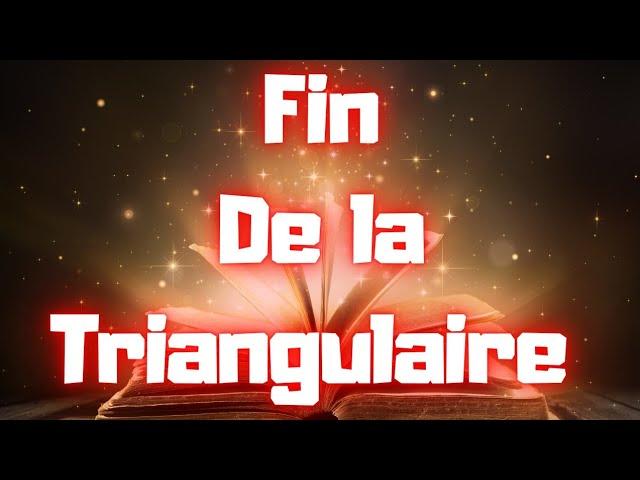 Fin de la triangulaire