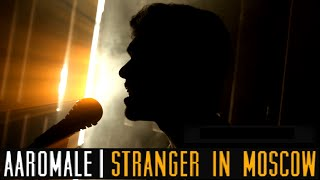Aaromale | Stranger in Moscow Mashup cover - Syed Subahan Ft. Jones Rupert