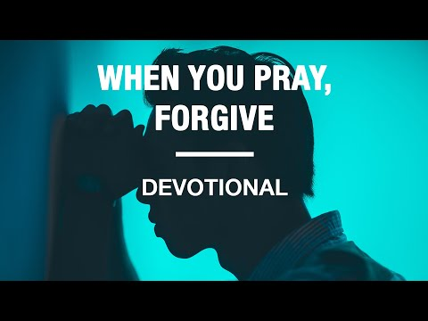 When You Pray, Forgive - Devotional