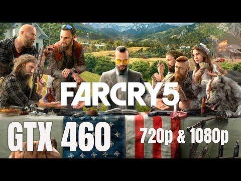 Far Cry 5 / GTX 460 / 720p & 1080p |