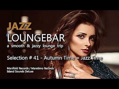 Jazz Loungebar - Selection #41 Autumn Time = Jazz Time, HD, 2018, Smooth Lounge Music