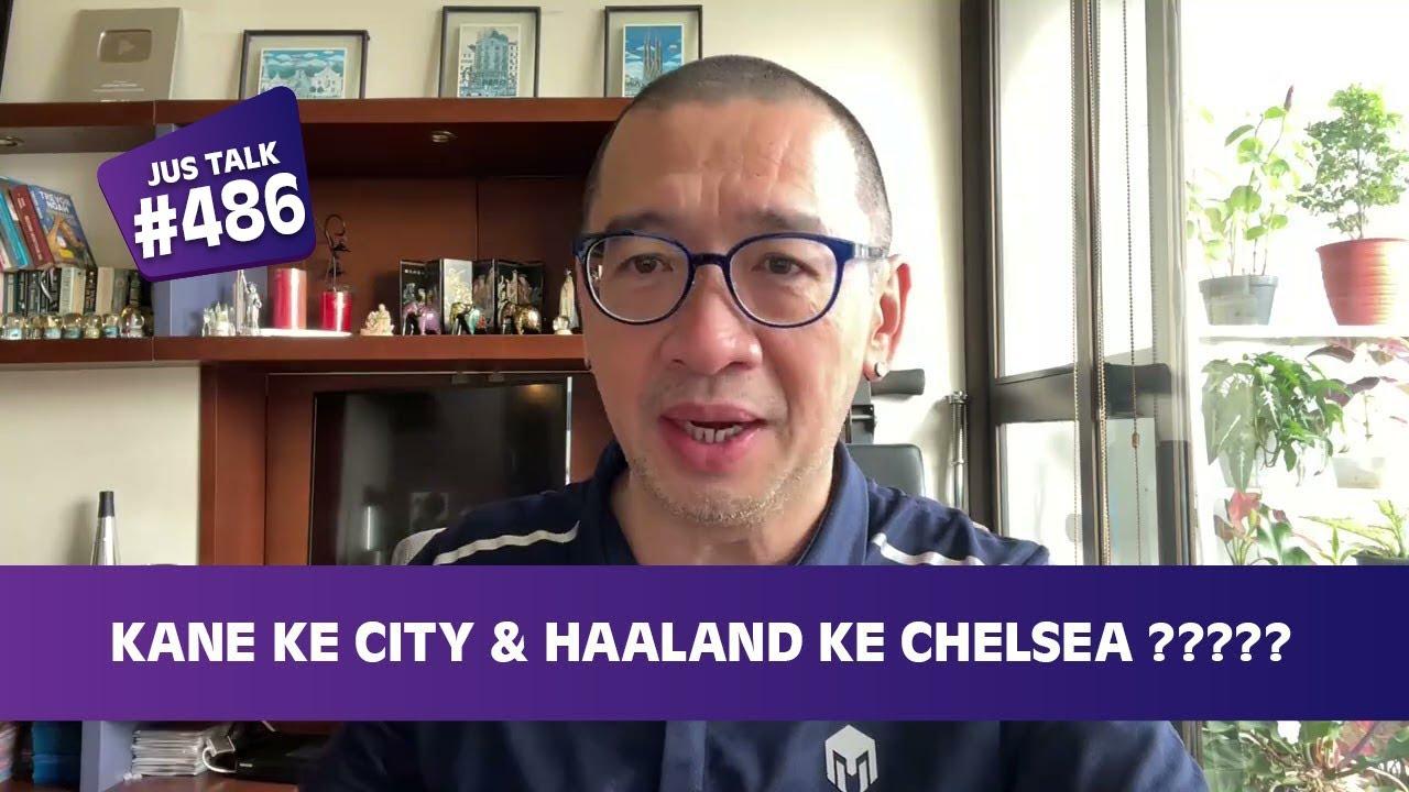 JUS TALK # 552: KANE KE CITY & HAALAND KE CHELSEA ?????