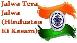 Download Jalwa Tera Jalwa (Hindustan Ki Kasam) || Patriotic Songs