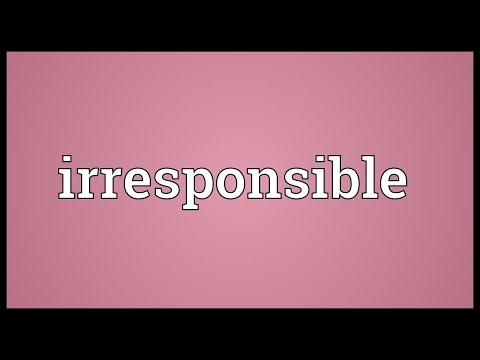Irresponsible Meaning