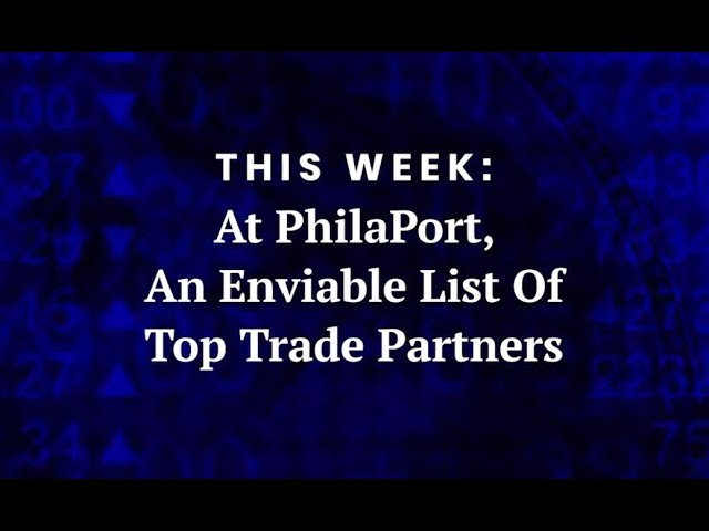 At PhilaPort, an enviable list of top trade partners