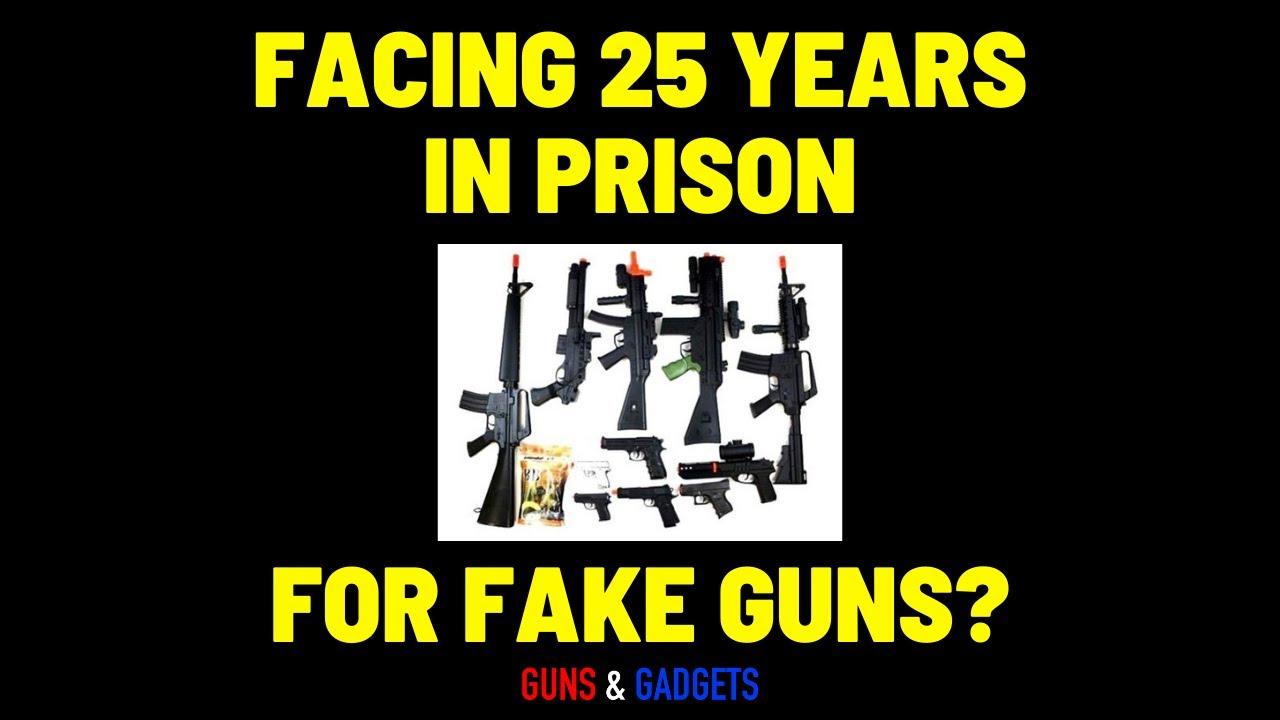 Facing 25 Years In Prison For Fake Guns?