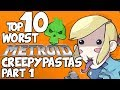 Top 10 WORST METROID CREEPYPASTAS (Part 1)