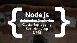 Node js Debugging.Deploying.securing.Logging App