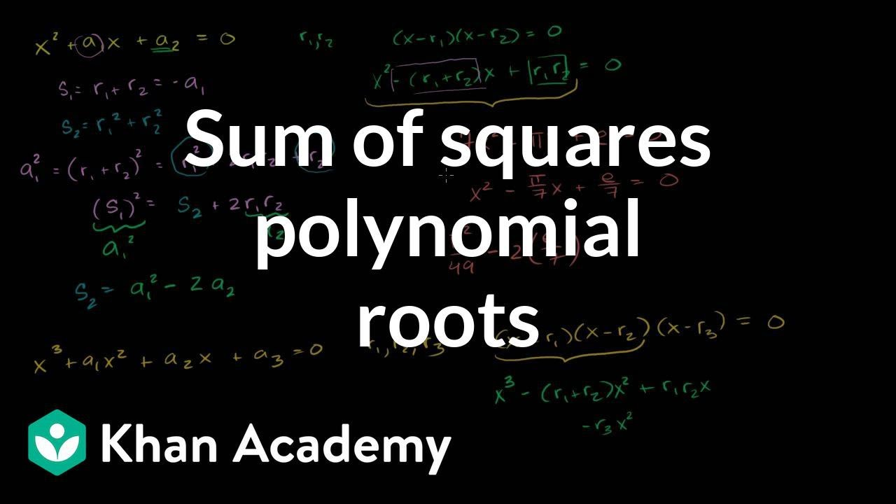 Sum of squares of polynomial roots (video) | Khan Academy
