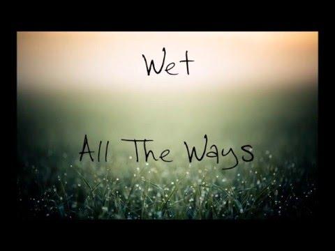 Wet - All The Ways | Lyrics |