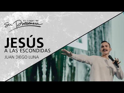 Jesús a las escondidas - Juan Diego Luna - 15 Enero 2018   Prédicas Cristianas 2018