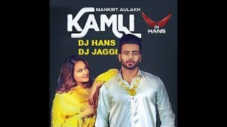 Kamli- Mankirt Aulakh (Remix) Dj Hans Dj Jaggi ll Video Mixed By Jassi Bhullar