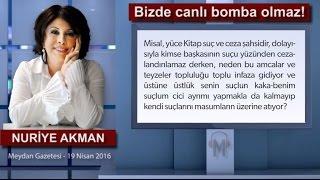 Nuriye Akman - Bizde canlı bomba olmaz!