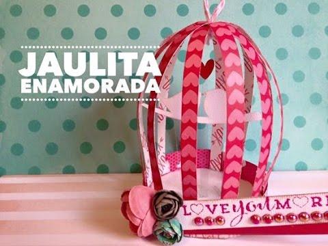 TUTORIAL San Valentín Jaulita Papel/Paper Bird Cage DIY