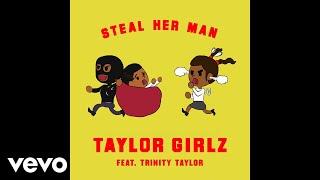 Taylor Girlz - Steal Her Man (Audio) ft. Trinity Taylor