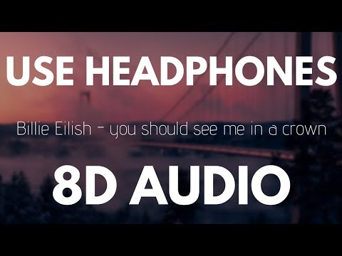 Billie Eilish - you should see me in a crown (8D AUDIO)