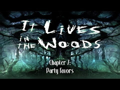 It Lives In The Woods Chapter 7: Party Favors