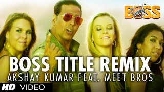 BOSS TITLE REMIX VIDEO SONG | AKSHAY KUMAR Feat. MEET BROS DJ Khushi