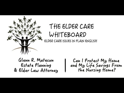 Can I Protect My Home and My Life Savings From the Nursing Home?  | Glenn Matecun | Attorney