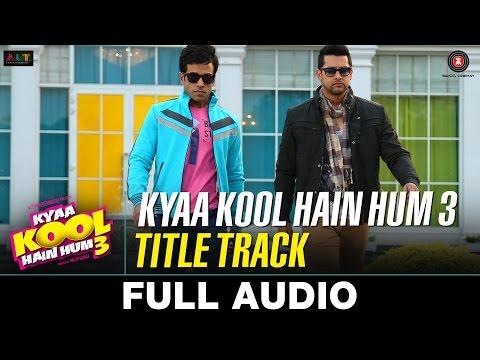 Kyaa Kool Hain Hum 3 Title Track - Full Audio | Tusshar Kapoor, Aftab Shivdasani & Mandana Karimi