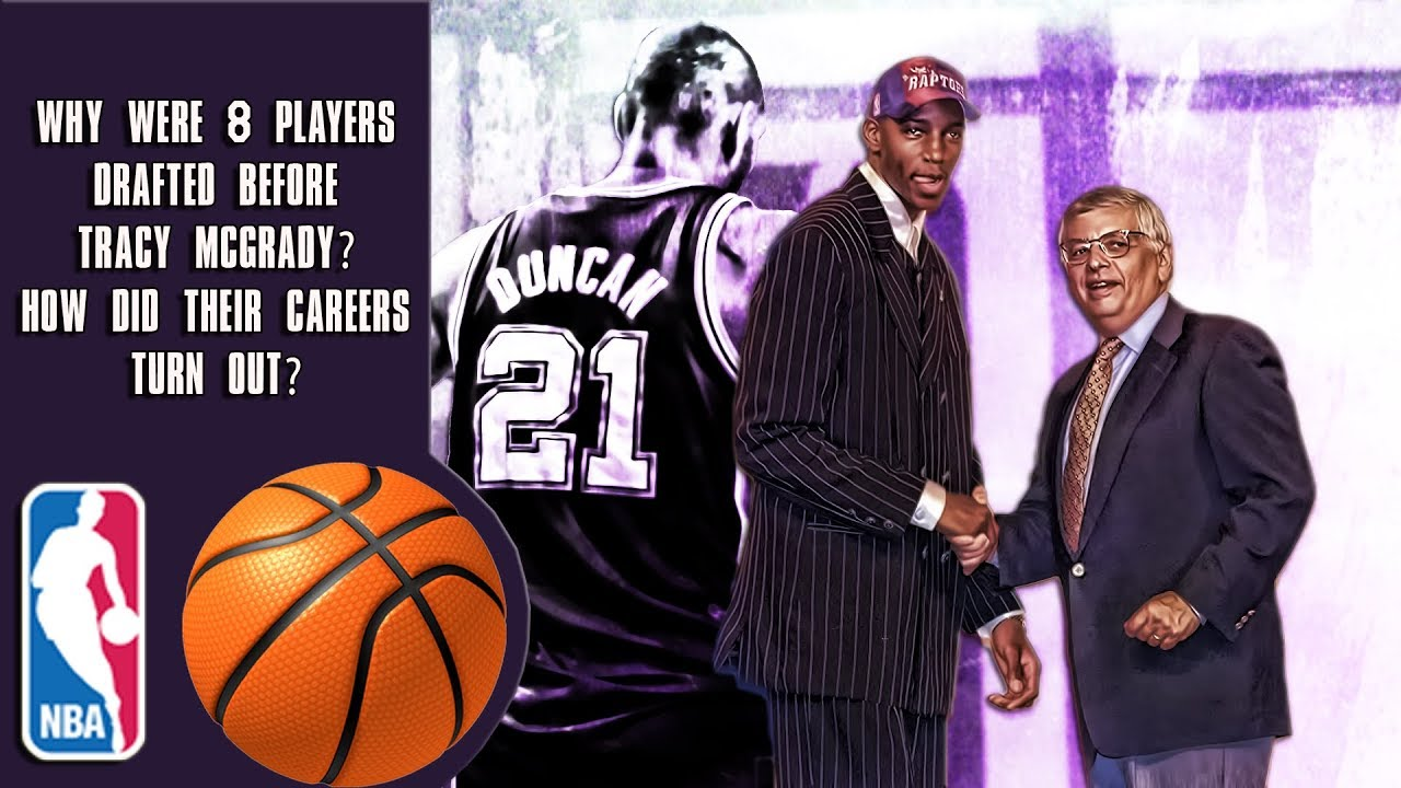 Why Were 8 Players Drafted Before Tracy McGrady? How Did Their Careers Turn Out?