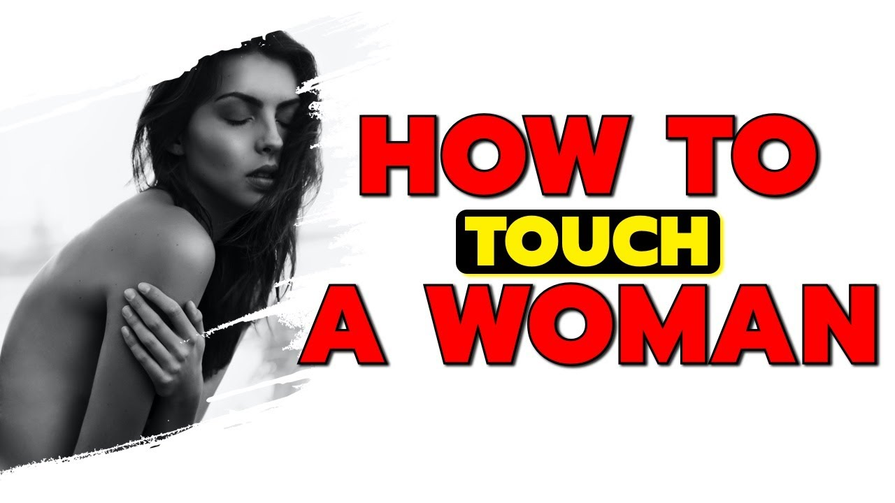 How To Touch A Woman - Youtube-1001