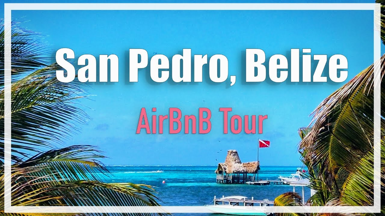 Belize Airbnb Island San Pedro Where To Stay In Belize Youtube