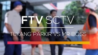 FTV SCTV - Tukang Parkir VS Mr Boss