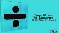 Shape Of You- Ed Sheeran (Divide- New Album 2017) + Download