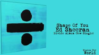 Shape Of You- Ed Sheeran (Divide- New Album 2017) + Download